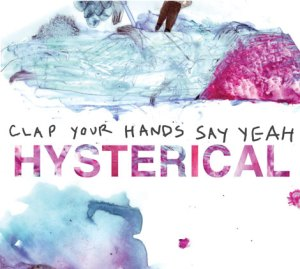 Clap Your hands say yeah Hysterical maniac cyhsy