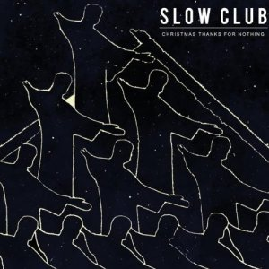 Slow Club - Christmas (Baby Please Come Home)
